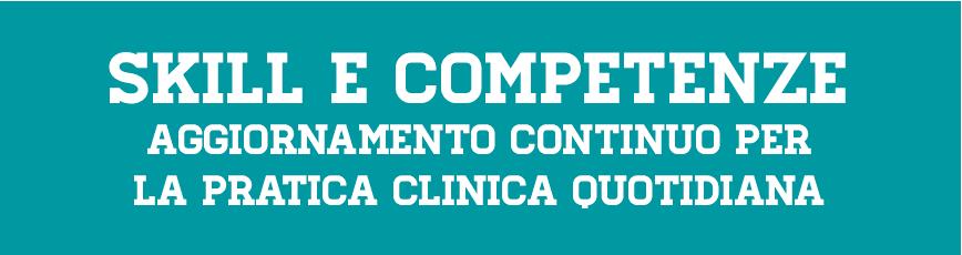 Skill e competenze - aggiornamento continuo per la pratica clinica quotidiana